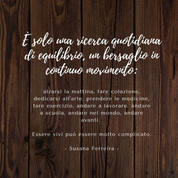 Citazione di Susana Ferreira sulla complessità della vita.