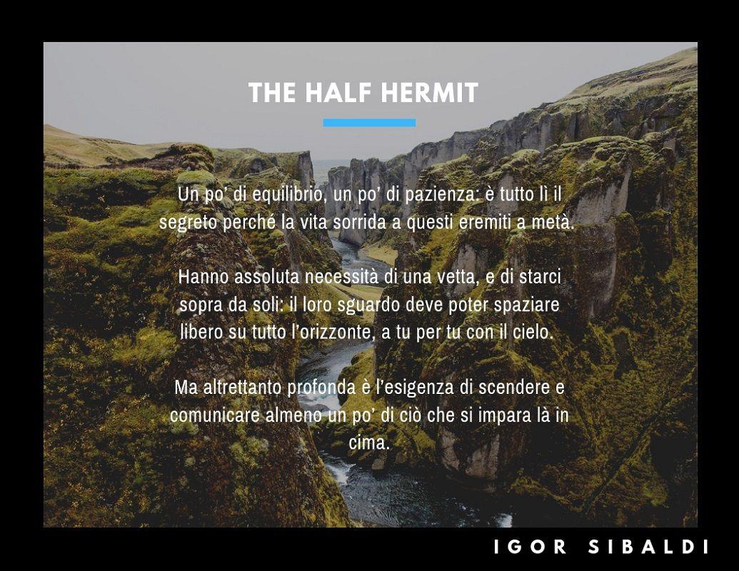 Il nome d'arte the Half Hermit deriva da un testo di Igor Sibaldi che parla dell'eremità a metà.